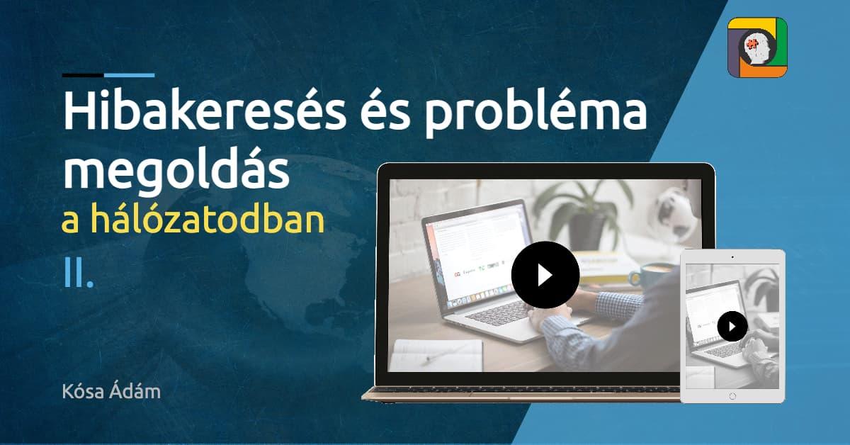 Hibakeresés és probléma megoldás a hálózatodban II.