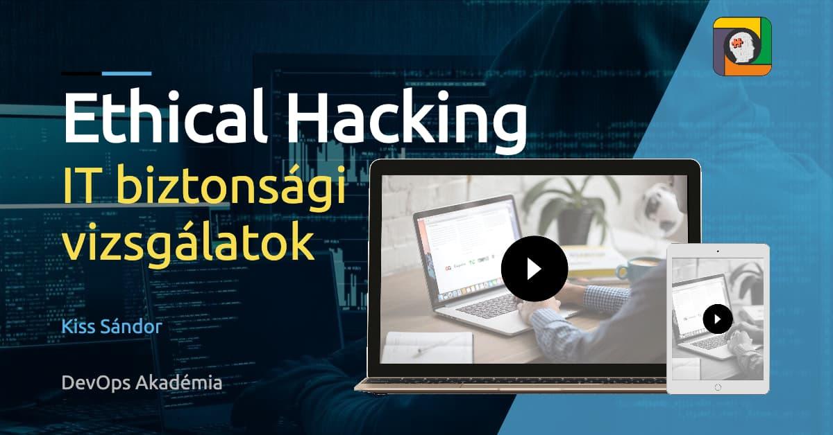 Ethical Hacking – IT biztonsági vizsgálatok