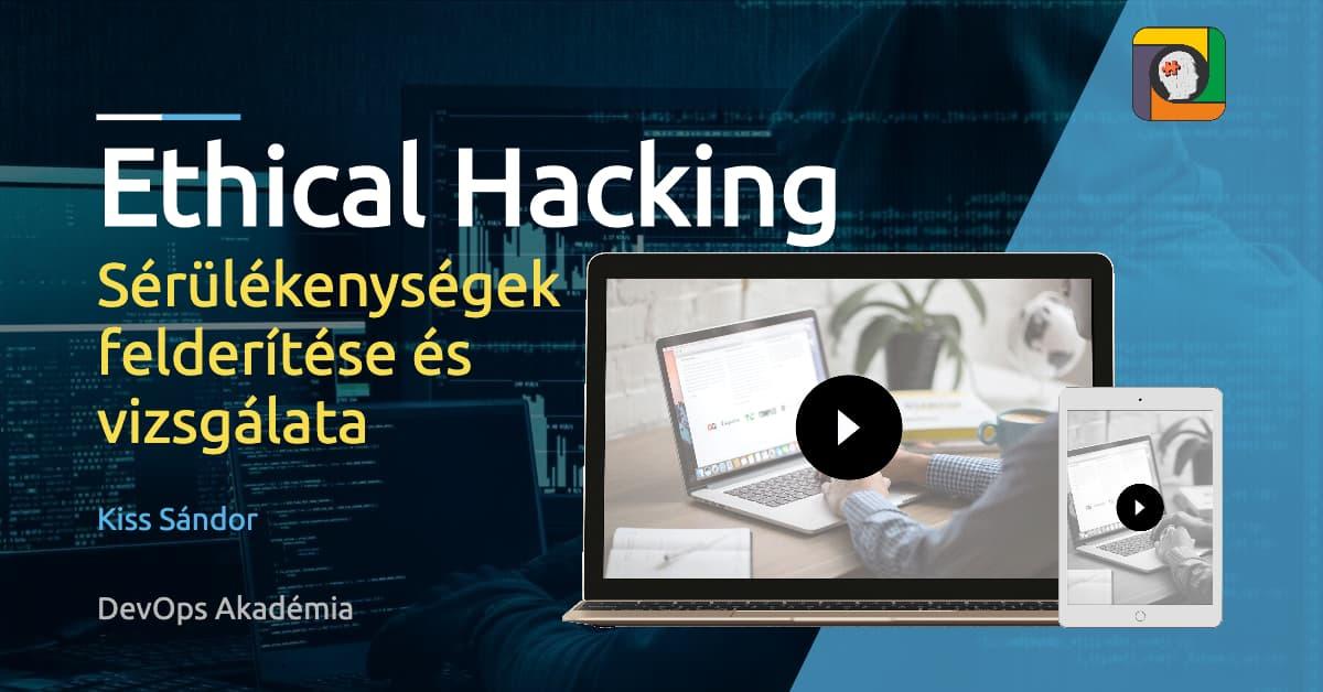 Ethical Hacking – Sérülékenységek felderítése és vizsgálata