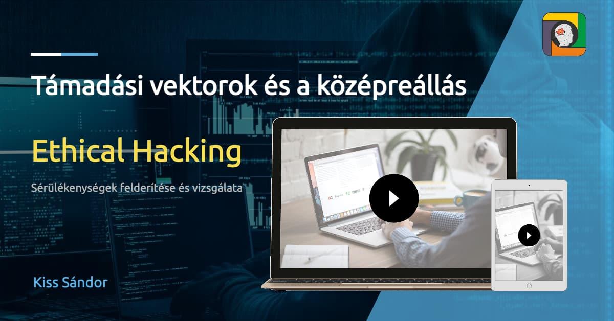 Ethical Hacking II/4: Támadási vektorok és a középreállás