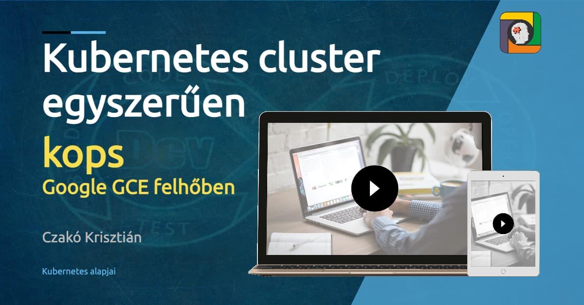 Kubernetes cluster egyszerűen Google felhőben: kops