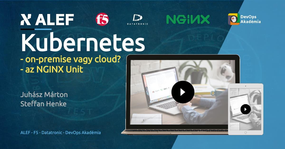 Kubernetes: on-premise vagy cloud; az NGINX Unit