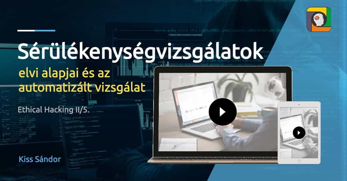 Ethical Hacking II/5: Sérülékenységvizsgálatok elvi alapjai és az automatizált vizsgálat